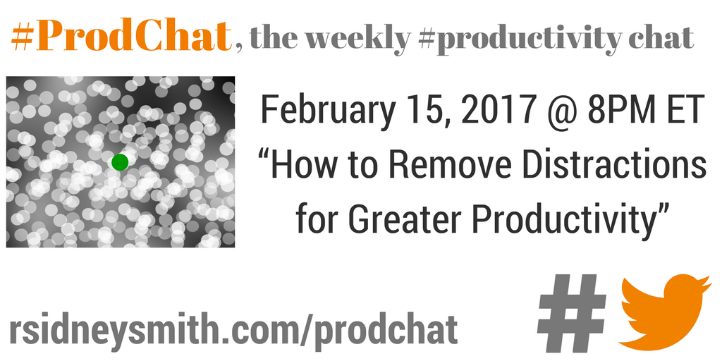 How to Remove Distractions for Greater Productivity - ProdChat - February 15, 2017